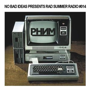 No Bad Ideas Presents Rad Summer Radio #14: Phenom