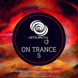 On Trance 5 (Soul Inspirations Mix Set)