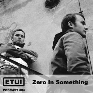 Etui Podcast #04: Zero In Something