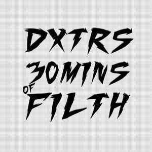 DXTR's 30Minutes of Filth!