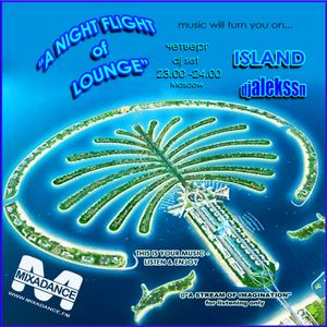 "ISLAND-djalekssn-""A NIGHT FLIGHT OF LOUNGE"" radio show MIXADANCE.FM wed 23.00-24.00(Moscow)  GMT+4"
