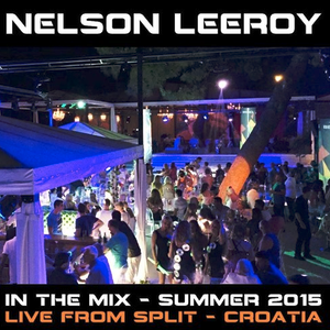 Nelson Leeroy - In the Mix - Live From Croatia - Summer 2015