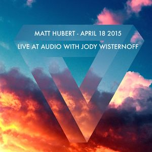 Matt Hubert | April 2015 - Live at Audio With Jody Wisternoff (4/18/15)