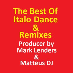 The Best Of ITALO DANCE & REMIXES (Producer by Mark Lenders & Matteus DJ)