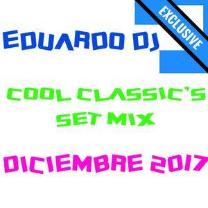 EDUARDO DJ - COOL CLASSIC'S 12272017 (SET MIX)