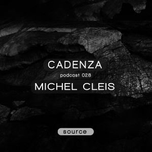 Cadenza Podcast 028 (Source) - Michel Cleis