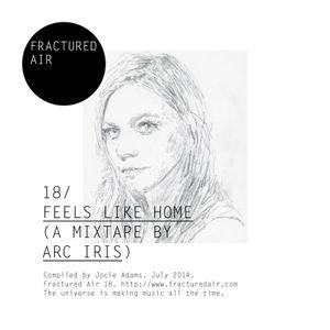 Fractured Air 18: Feels Like Home (A Mixtape by Arc Iris)