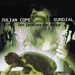 LES JARDINS DE MIKE : JULIAN COPE / SUNDIAL 08 SEPTEMBRE 2021