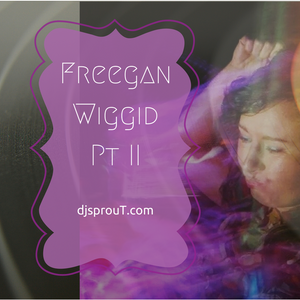 Freegan Wiggid Pt II  ~ dj sprouT ~ Mix ~ August 2014