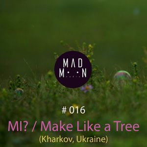 MADMOON #016 - MI? (Make Like a Tree)
