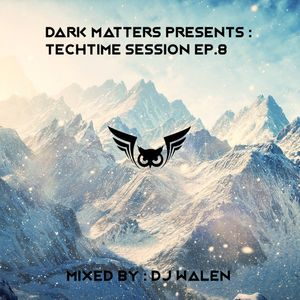 Dark Matters Presents - Techtime Sessions Ep.08 - Mixed by : Dj Walen
