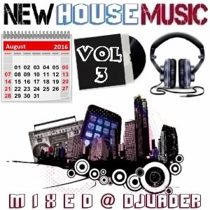 New House Trackz - Aug 2k16 - Vol 3 (Mixed @ DJvADER)
