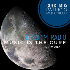 Music Is The Cure 63 - Fer Mora - Patricio Mucchielli Guest Mix