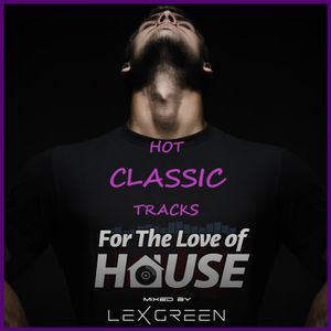 HOT CLASSICS TRACKS - FOR THE LOVE OF HOUSE mixed by LEX GREEN