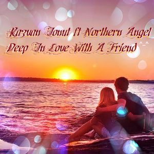 Razvan Ionut feat. Northern Angel - Deep In Love With A Friend ^_^ [#deephouse collab]