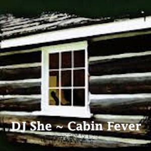 DJ She-Cabin Fever