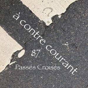 à contre courant 87 - Passés Croisés
