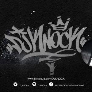 DJ KNOCK - JULY 2017 - Hip Hop - Throwbacks and Stuff