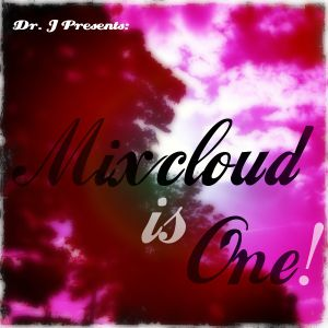Dr. J Presents: Mixcloud is One!