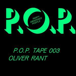 P.O.P. TAPE 003 Oliver Rant