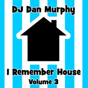 10 - I Remember House, Vol. 3 (DJ Dan Murphy Podcast)