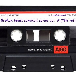 LatinDeluxe pres. broken beats semixed series vol. 5 (The return)