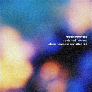 Elsewhereness Revisited #6