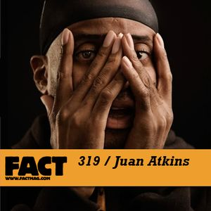 FACT Mix 319: Juan Atkins