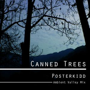 Canned Trees (Posterkidd's Ambient Valley Mix)