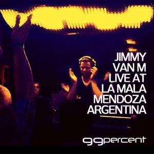 Jimmy Van M - Live @ La Mala - Mendoza - Argentina - 99% Radio Mix - May 2012