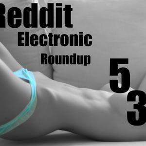 Reddit Electronic Roundup 53