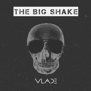 The Big Shake by VLADE