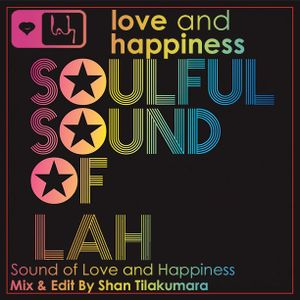 ******Love And Happiness Presents LAHSOULFUL HOUSE - Mix And Edit By DJ Shan Tilakumara ******