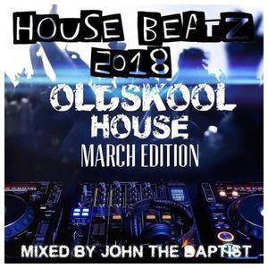 House Beatz 2018 Oldskool House March Edition Mixed By John The Baptist
