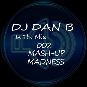 DJ Dan B - In The Mix  002 (Mash-up Madness)
