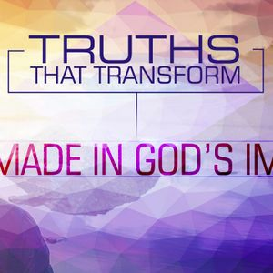 Truths that Transform: I'm Made in God's Image