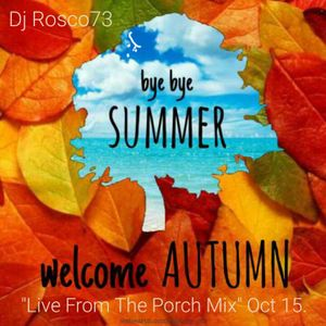 "Rosco73 - Bye Bye Summer - Welcome Autumn Mix - ""Live From The Porch"" Oct 15"