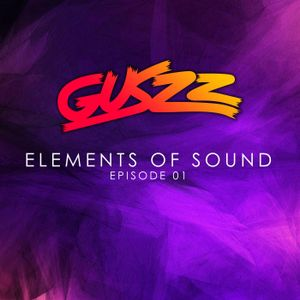 Guszz - Elements of Sound - Episode #01