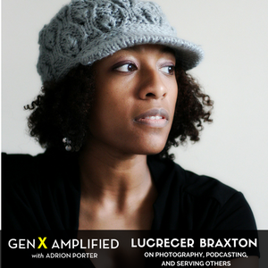 015: Lucrecer Braxton on Photography, Podcasting, and Serving Others