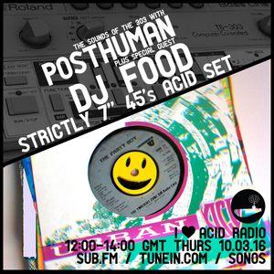 I Love Acid Radio, 10th March 2016 with Posthuman & DJ Food