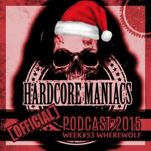 Hardcore Maniacs Official Podcast 2015 WEEK #53
