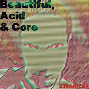 Beautiful, Acid & Core -- 24/06/2017 -- Xtra6Tole