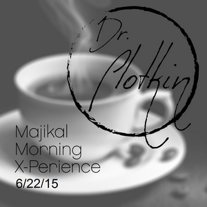 Dr. Plotkin's Majikal Morning X-Perience 6/22/15