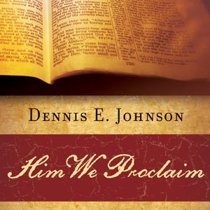 Dennis Johnson | Him We Proclaim
