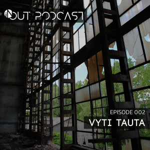 IN/OUT Podcast 002 - Vyti Tauta