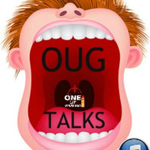 OUG Talks Episode 16 One Up Gaming