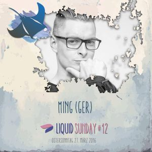 Ming @ Liquid Sunday #12 - 27.03.16