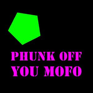 PHUNK OFF YOU MOFO