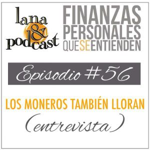 Los moneros también lloran (entrevista). Podcast #56