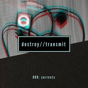 Destroy//Transmit. 008: Currents